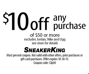 $10 off any purchase of $50 or more. Excludes Jordan, Nike and Ugg. See store for details. Must present coupon. Not valid with other offers, prior purchases or gift card purchases. Offer expires 10-30-15.Coupon code: Clip10