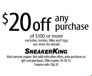 $20 off any purchase of $100 or more. Excludes Jordan, Nike and Ugg. See store for details. Must present coupon. Not valid with other offers, prior purchases or gift card purchases. Offer expires 10-30-15.Coupon code: Clip 20