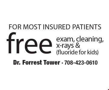 Free exam, cleaning, x-rays & (fluoride for kids) For most insured patients.