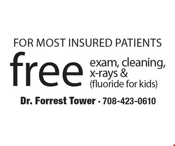 For most insured patients. Free exam, cleaning, x-rays & (fluoride for kids).