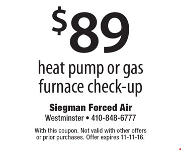$89 heat pump or gas furnace check-up. With this coupon. Not valid with other offers or prior purchases. Offer expires 11-11-16.