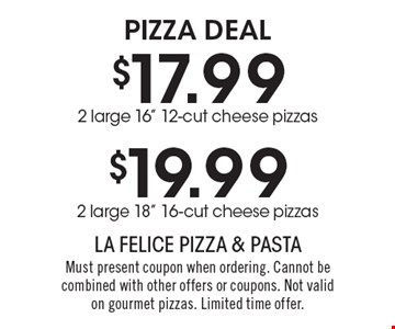 PIZZA DEAL. $17.99 for 2 large 16
