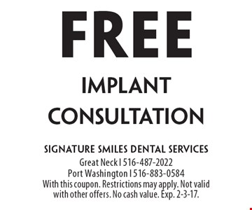 Free implant consultation. With this coupon. Restrictions may apply. Not valid with other offers. No cash value. Exp. 2-3-17.