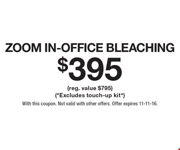 $395 ZOOM In-Office Bleaching (reg. value $795). (*Excludes touch-up kit*). With this coupon. Not valid with other offers. Offer expires 11-11-16.