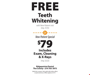 Free Teeth Whitening with New Patient visit (reg. $125). New Patient Special $79. Includes Exam, Cleaning & X-Rays (reg. $222). With this coupon. Not valid with other offers or prior services. Offer expires 2-3-17.
