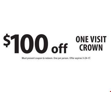 $100 off one visit crown. Must present coupon to redeem. One per person. Offer expires 3-24-17.