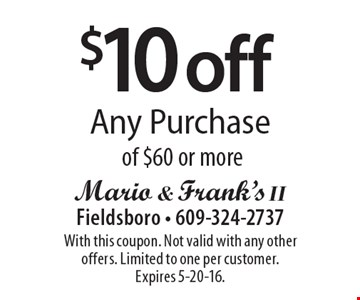 $10 off Any Purchase of $60 or more. With this coupon. Not valid with any other offers. Limited to one per customer. Expires 5-20-16.