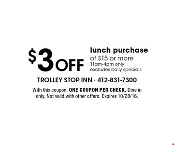 $3 off lunch purchase of $15 or more. 11am-4pm only. Excludes daily specials. With this coupon. One coupon per check. Dine in only. Not valid with other offers. Expires 10/28/16.