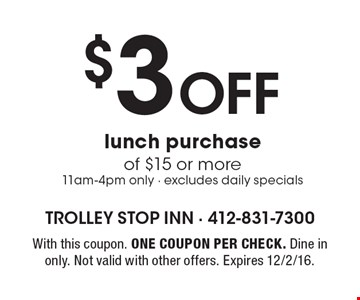 $3 Off lunch purchase of $15 or more, 11am-4pm only - excludes daily specials. With this coupon. One coupon per check. Dine in only. Not valid with other offers. Expires 12/2/16.
