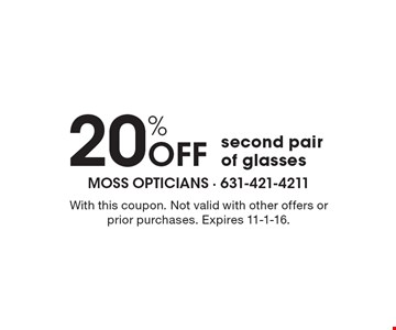 20% Off second pair of glasses. With this coupon. Not valid with other offers or prior purchases. Expires 11-1-16.