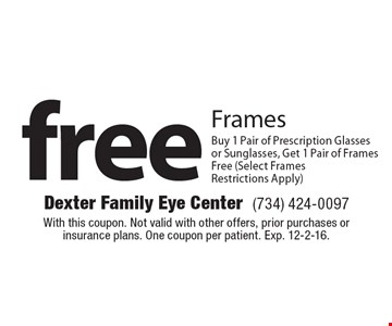 Free Frames Buy 1 Pair of Prescription Glasses or Sunglasses, Get 1 Pair of Frames Free (Select Frames Restrictions Apply). With this coupon. Not valid with other offers, prior purchases or insurance plans. One coupon per patient. Exp. 12-2-16.