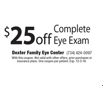 $25 off Complete Eye Exam. With this coupon. Not valid with other offers, prior purchases or insurance plans. One coupon per patient. Exp. 12-2-16.