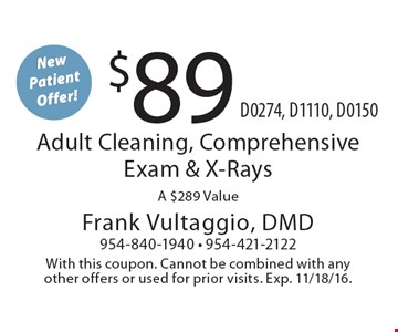 New Patient Offer! $89 Adult Cleaning, Comprehensive Exam & X-Rays. A $289 Value D0274, D1110, D0150. With this coupon. Cannot be combined with any other offers or used for prior visits. Exp. 11/18/16.