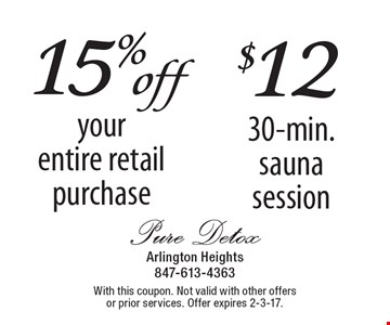 15% off your entire retail purchase OR $12 30-min. sauna session. With this coupon. Not valid with other offers or prior services. Offer expires 2-3-17.