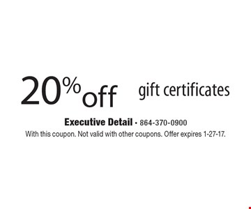 20% off gift certificates. With this coupon. Not valid with other coupons. Offer expires 1-27-17.