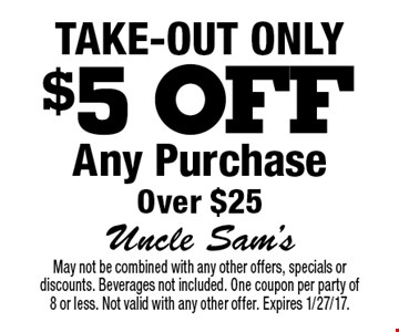Take-out only. $5 off any purchase over $25. May not be combined with any other offers, specials or discounts. Beverages not included. One coupon per party of 8 or less. Not valid with any other offer. Expires 1/27/17.