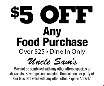 $5 off any food purchase over $25. Dine in only. May not be combined with any other offers, specials or discounts. Beverages not included. One coupon per party of 8 or less. Not valid with any other offer. Expires 1/27/17.