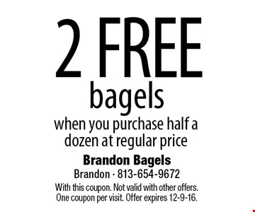2 FREE bagels when you purchase half adozen at regular price. With this coupon. Not valid with other offers.One coupon per visit. Offer expires 12-9-16.