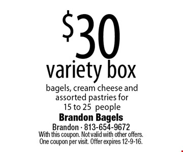 $30 variety box bagels, cream cheese and assorted pastries for 15 to 25 people. With this coupon. Not valid with other offers. One coupon per visit. Offer expires 12-9-16.
