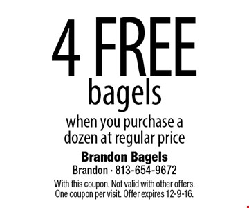 4 FREE bagels when you purchase a dozen at regular price. With this coupon. Not valid with other offers. One coupon per visit. Offer expires 12-9-16.