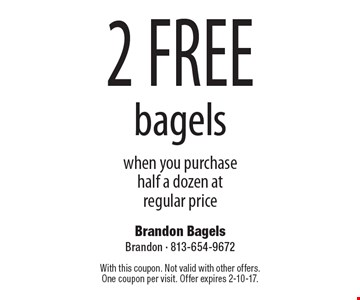 2 free bagels when you purchase half a dozen at regular price. With this coupon. Not valid with other offers.One coupon per visit. Offer expires 2-10-17.