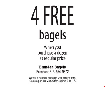 4 free bagels when you purchase a dozen at regular price. With this coupon. Not valid with other offers. One coupon per visit. Offer expires 2-10-17.