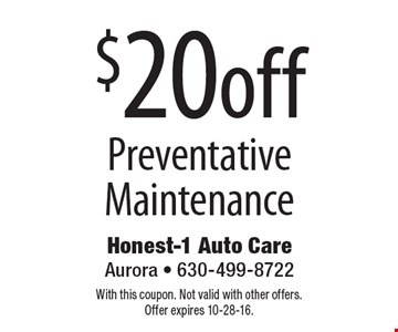$20 off Preventative Maintenance. With this coupon. Not valid with other offers. Offer expires 10-28-16.