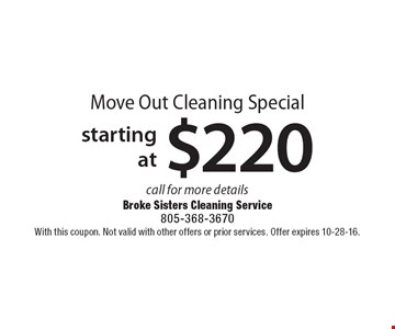 Move Out Cleaning Special starting at $220, call for more details. With this coupon. Not valid with other offers or prior services. Offer expires 10-28-16.