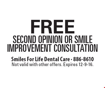 Free Second Opinion Or Smile Improvement Consultation. Not valid with other offers. Expires 12-9-16.