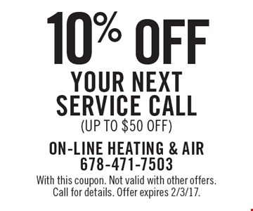 10% off your next Service Call (up to $50 off). With this coupon. Not valid with other offers. Call for details. Offer expires 2/3/17.
