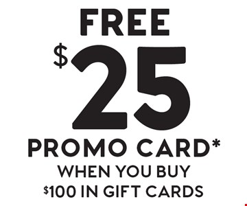 FREE $25 promo card when you buy $100 in gift cards.