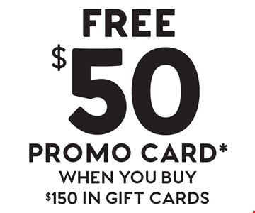 FREE $50 promo card when you buy $150 in gift cards.