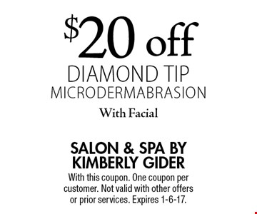 $20 off diamond tiP microdermabrasionWith Facial. With this coupon. One coupon per customer. Not valid with other offers or prior services. Expires 1-6-17.