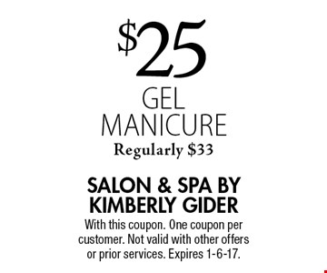 $25 gel manicure Regularly $33. With this coupon. One coupon per customer. Not valid with other offers or prior services. Expires 1-6-17.
