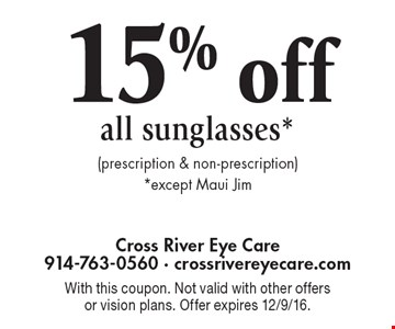 15% off all sunglasses* (prescription & non-prescription) *except Maui Jim. With this coupon. Not valid with other offers or vision plans. Offer expires 12/9/16.