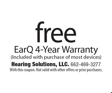 free EarQ 4-Year Warranty (Included with purchase of most devices). With this coupon. Not valid with other offers or prior purchases.