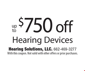 $750 off Hearing Devices. With this coupon. Not valid with other offers or prior purchases.