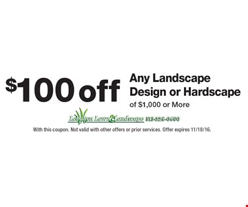 $100 off Any Landscape Design or Hardscape of $1,000 or More. With this coupon. Not valid with other offers or prior services. Offer expires 11/18/16.
