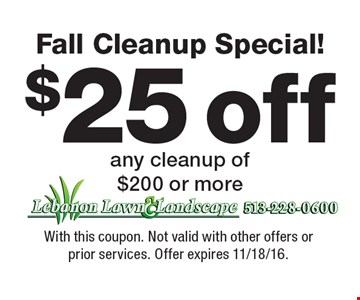 Fall Cleanup Special! $25 off any cleanup of $200 or more. With this coupon. Not valid with other offers or prior services. Offer expires 11/18/16.