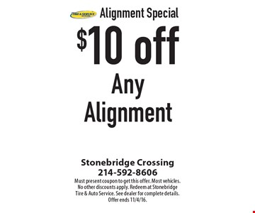 Alignment Special. $10 off Any Alignment. Must present coupon to get this offer. Most vehicles. No other discounts apply. Redeem at Stonebridge Tire & Auto Service. See dealer for complete details. Offer ends 11/4/16.
