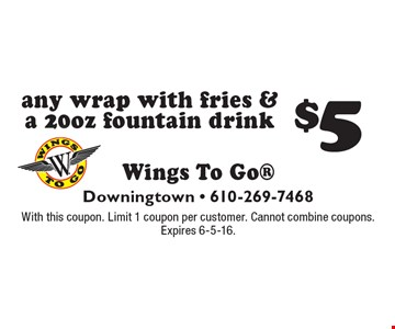 $5 any wrap with fries & a 20oz fountain drink. With this coupon. Limit 1 coupon per customer. Cannot combine coupons. Expires 6-5-16.