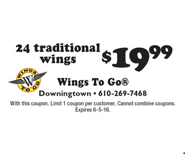 $19.99 24 traditional wings. With this coupon. Limit 1 coupon per customer. Cannot combine coupons. Expires 6-5-16.