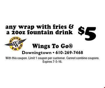 $5 any wrap with fries & a 20oz fountain drink. With this coupon. Limit 1 coupon per customer. Cannot combine coupons. Expires 7-5-16.