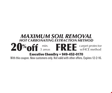 Maximum Soil Removal. Hot carbonating extraction method. F20% off min. 3 areas. Free carpet protector w/HCE method. With this coupon. New customers only. Not valid with other offers. Expires 12-2-16.