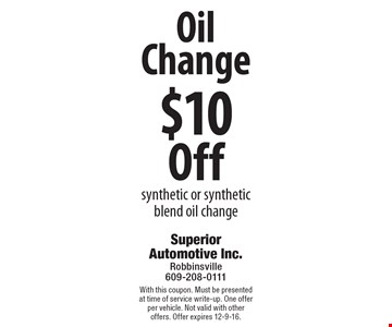 $10 Off Oil Change. Synthetic or synthetic blend oil change. With this coupon. Must be presented at time of service write-up. One offer per vehicle. Not valid with other offers. Offer expires 12-9-16.