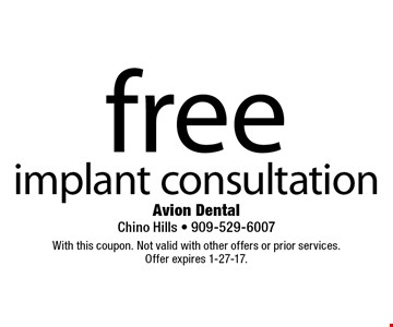 free implant consultation. With this coupon. Not valid with other offers or prior services.Offer expires 1-27-17.