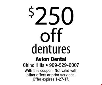 $250 off dentures. With this coupon. Not valid with other offers or prior services. Offer expires 1-27-17.