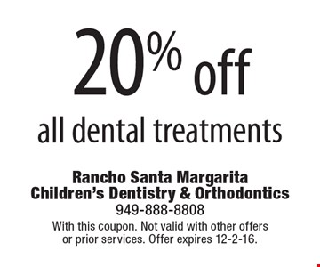 20% off all dental treatments. With this coupon. Not valid with other offers or prior services. Offer expires 12-2-16.