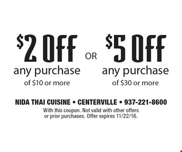$2 OFF any purchase of $10 or more OR $5 OFF any purchase of $30 or more. With this coupon. Not valid with other offers or prior purchases. Offer expires 11/22/16.
