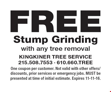 Free Stump Grinding with any tree removal. One coupon per customer. Not valid with other offers/discounts, prior services or emergency jobs. MUST be presented at time of initial estimate. Expires 11-11-16.